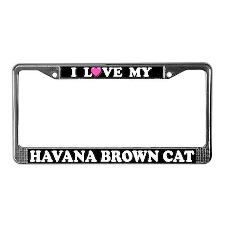 I Love My Havana Brown Cat License Plate Frame