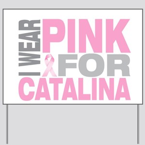 I wear pink for Catalina Yard Sign