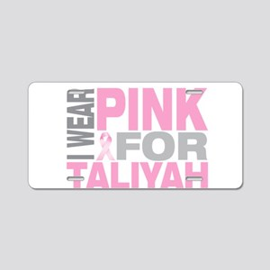 I wear pink for Taliyah Aluminum License Plate