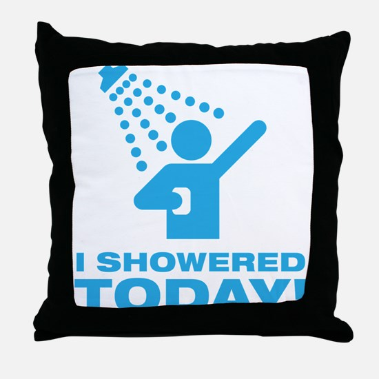 I Showered Today! Throw Pillow
