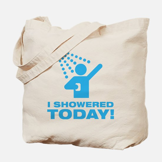 I Showered Today! Tote Bag