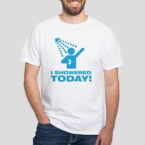 I Showered Today! White T-Shirt
