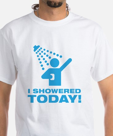 I Showered Today! White T-Shirt