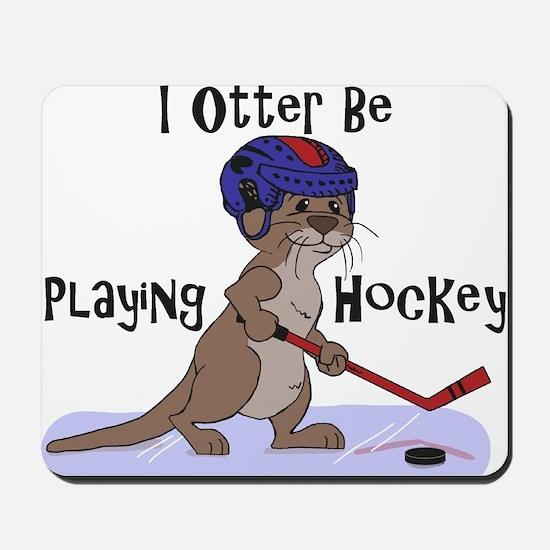 I Otter Be Playing Hockey Mousepad