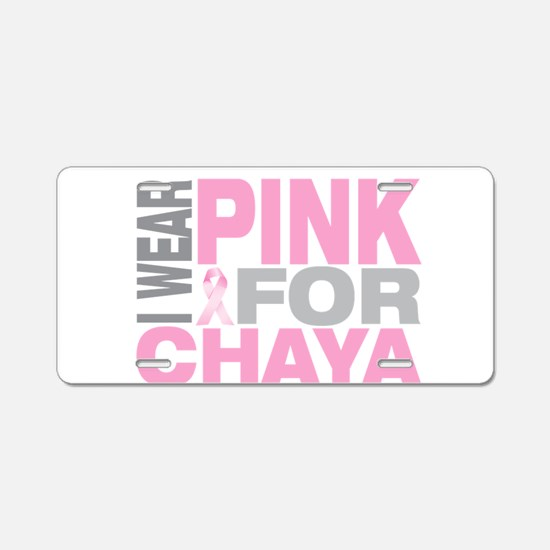 I wear pink for Chaya Aluminum License Plate