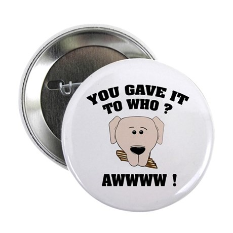 """Give it to who ? 2.25"""" Button (10 pack)"""
