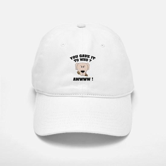 Give it to who ? Baseball Baseball Cap