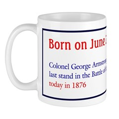 Mug: Colonel George Armstrong Custer made his last
