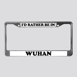 Rather be in Wuhan License Plate Frame