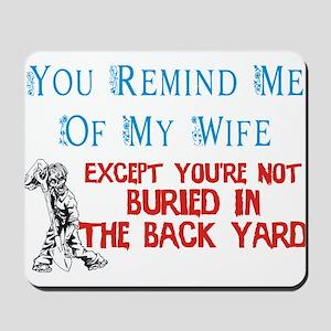 Wife Buried in Back yard Mousepad