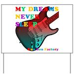 My dreams Never sleep Yard Sign