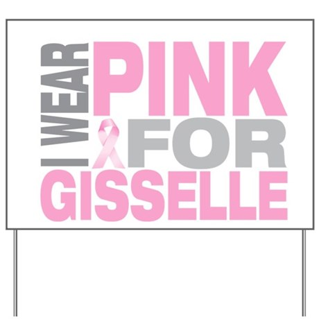 I wear pink for Gisselle Yard Sign