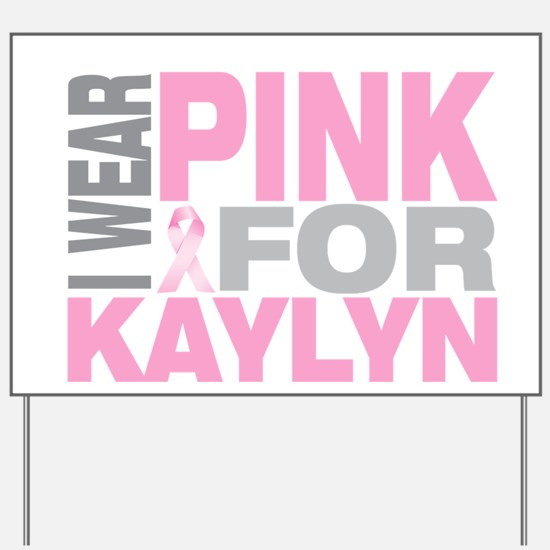 I wear pink for Kaylyn Yard Sign