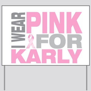 I wear pink for Karly Yard Sign