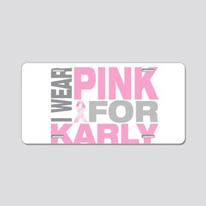 I wear pink for Karly Aluminum License Plate