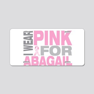 I wear pink for Abagail Aluminum License Plate