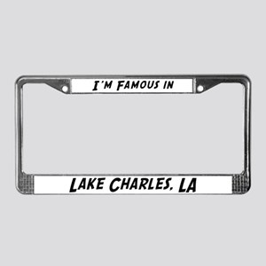 Famous in Lake Charles License Plate Frame