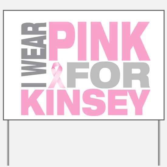 I wear pink for Kinsey Yard Sign
