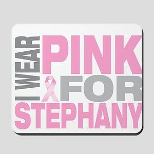 I wear pink for Stephany Mousepad