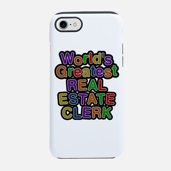 World's Greatest REAL ESTATE CLERK iPhone 7 Tough