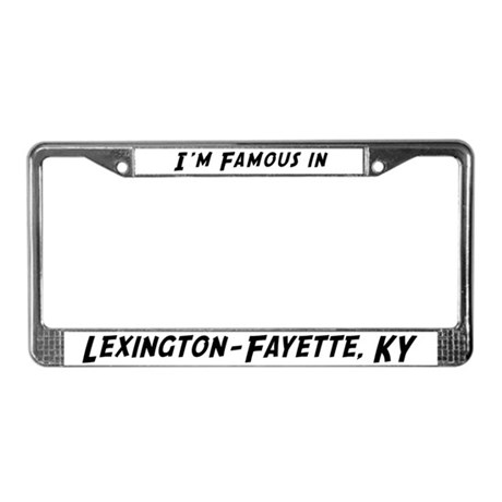 Famous in Lexington-Fayette License Plate Frame