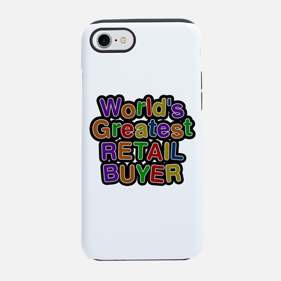 World's Greatest RETAIL BUYER iPhone 7 Tough Case