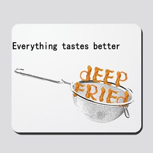Everything's Better Deep Frie Mousepad