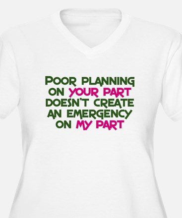 Poor planning on your part T-Shirt