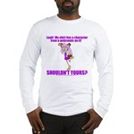"""""""Shouldn't Yours?"""" Long Sleeve T-Shirt"""
