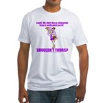 """""""Shouldn't Yours?"""" Fitted T-Shirt"""