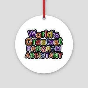 World's Greatest PROGRAM ASSISTANT Round Ornament