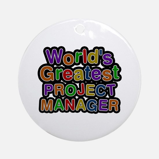 World's Greatest PROJECT MANAGER Round Ornament