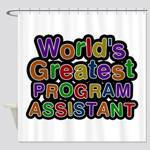 World's Greatest PROGRAM ASSISTANT Shower Curtain