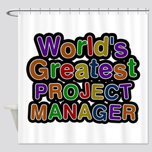 World's Greatest PROJECT MANAGER Shower Curtain