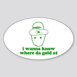 I wanna know where da gold at Oval Sticker