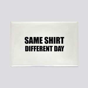 Same shirt different day Rectangle Magnet
