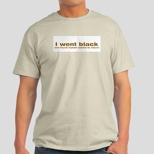 I went black Ash Grey T-Shirt