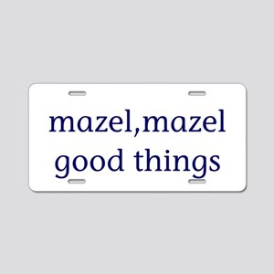 Mazel, mazel good things Aluminum License Plate