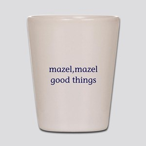 Mazel, mazel good things Shot Glass
