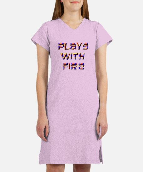 Plays with Fire Women's Nightshirt