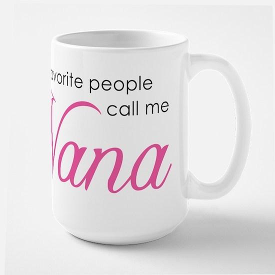 Favorite People Call Me Nana Large Mug