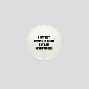 I may not always be right Mini Button