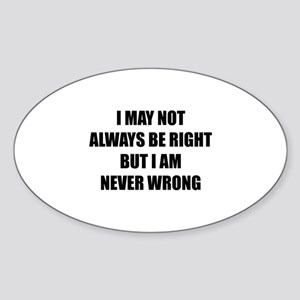 I may not always be right Sticker (Oval)