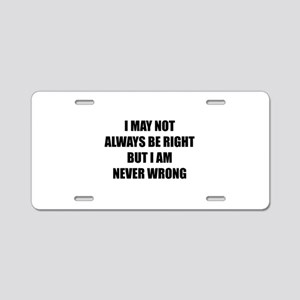 I may not always be right Aluminum License Plate
