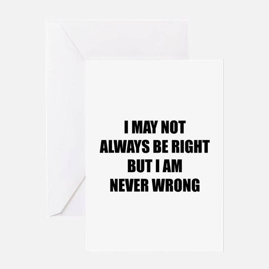 I may not always be right Greeting Card