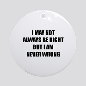 I may not always be right Ornament (Round)