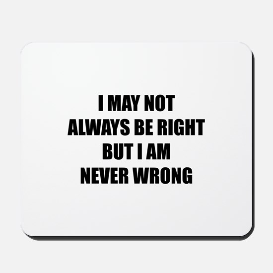 I may not always be right Mousepad