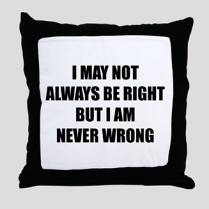 I may not always be right Throw Pillow