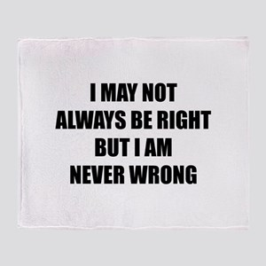I may not always be right Throw Blanket