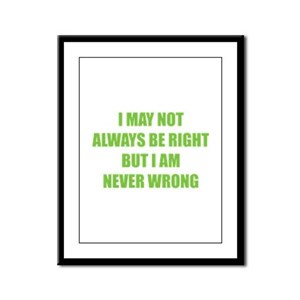 I may not always be right Framed Panel Print